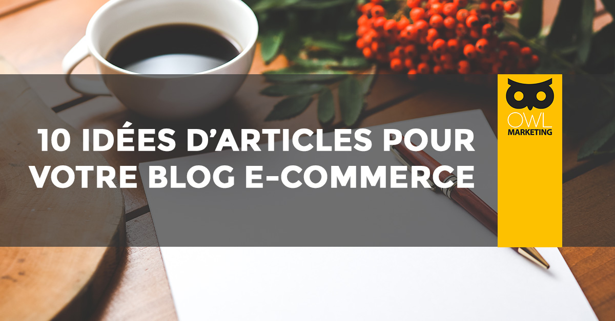 10 id es d 39 articles pour votre blog e commerce for Idee e commerce rentable