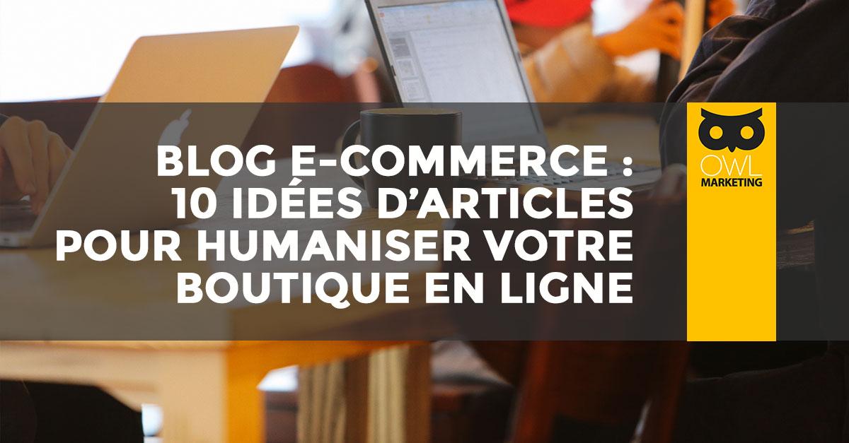 Blog e commerce 10 id es pour humaniser votre boutique for Idee de commerce en ligne